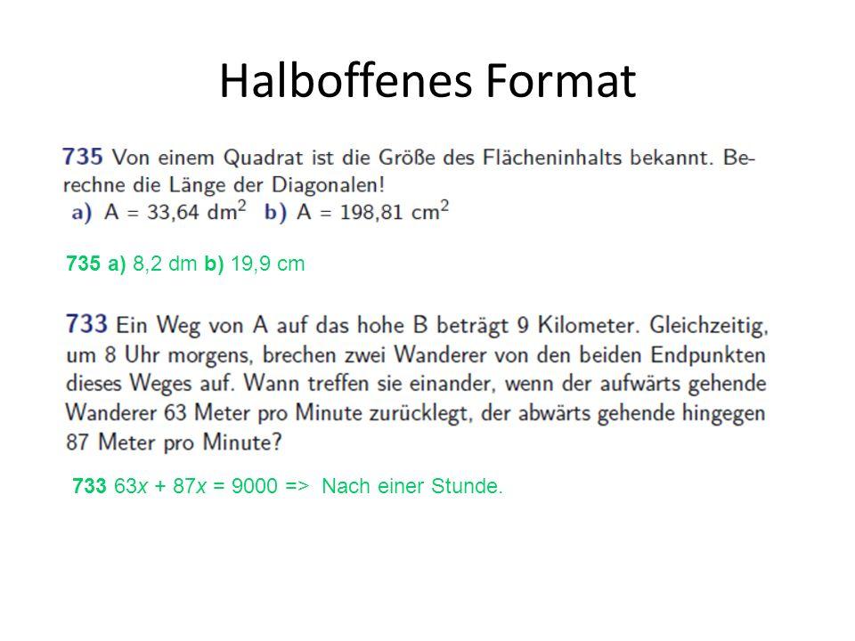 Halboffenes Format 735 a) 8,2 dm b) 19,9 cm 733 63x + 87x = 9000 => Nach einer Stunde.