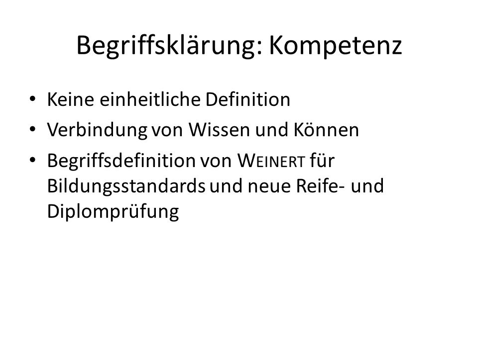 Begriffsklärung: Kompetenz Keine einheitliche Definition Verbindung von Wissen und Können Begriffsdefinition von W EINERT für Bildungsstandards und ne