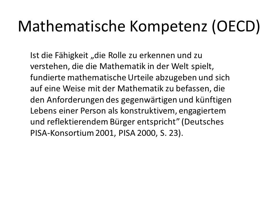 Mathematische Kompetenz (OECD) Ist die Fähigkeit die Rolle zu erkennen und zu verstehen, die die Mathematik in der Welt spielt, fundierte mathematisch