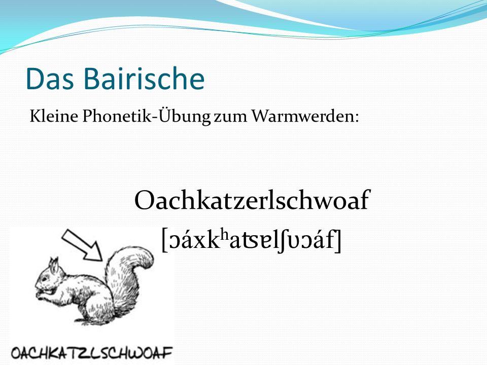 Wo spricht man eigentlich Bairisch.Bairisch ist nicht identisch mit Bayern Mehr als 12 Mio.