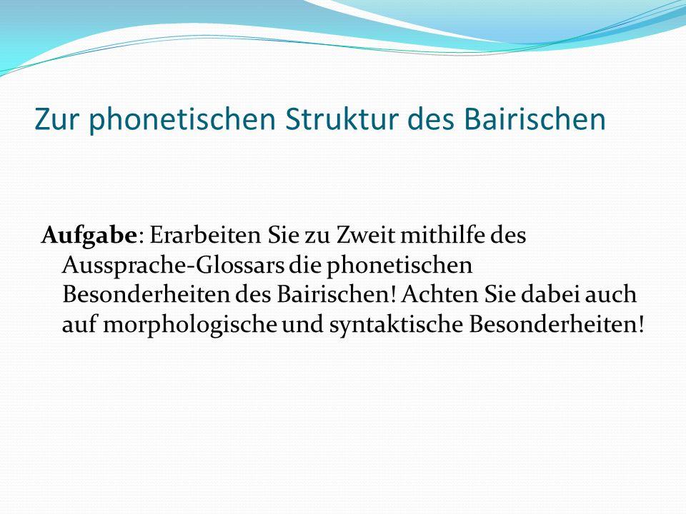 Zur phonetischen Struktur des Bairischen 1.Bled deaf ma scho sei, bloß zhäifa muaß ma se wissn.