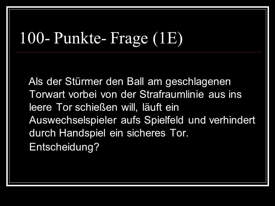 100- Punkte- Frage (1E) Als der Stürmer den Ball am geschlagenen Torwart vorbei von der Strafraumlinie aus ins leere Tor schießen will, läuft ein Ausw