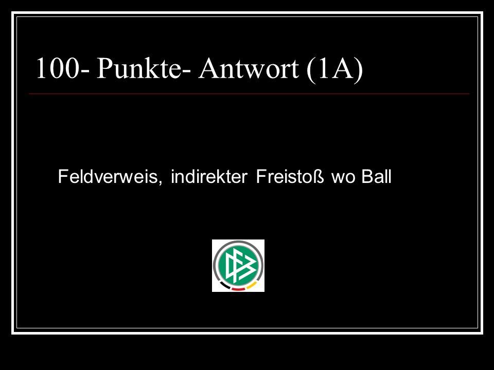 100- Punkte- Antwort (1A) Feldverweis, indirekter Freistoß wo Ball