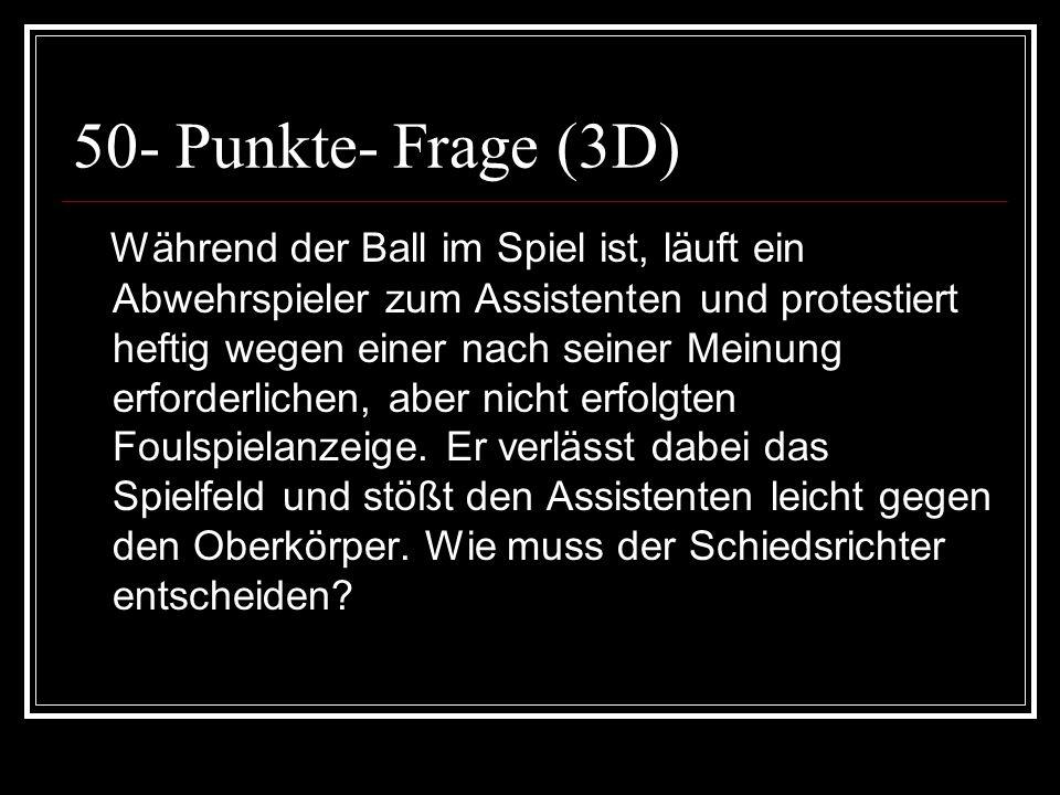 50- Punkte- Frage (3D) Während der Ball im Spiel ist, läuft ein Abwehrspieler zum Assistenten und protestiert heftig wegen einer nach seiner Meinung e