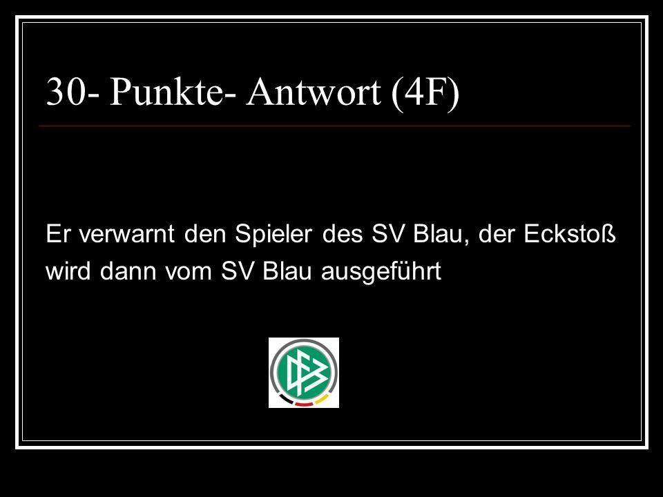 30- Punkte- Antwort (4F) Er verwarnt den Spieler des SV Blau, der Eckstoß wird dann vom SV Blau ausgeführt