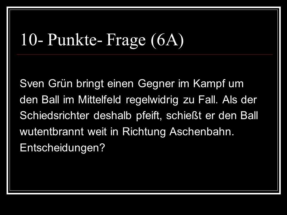 10- Punkte- Frage (6A) Sven Grün bringt einen Gegner im Kampf um den Ball im Mittelfeld regelwidrig zu Fall. Als der Schiedsrichter deshalb pfeift, sc