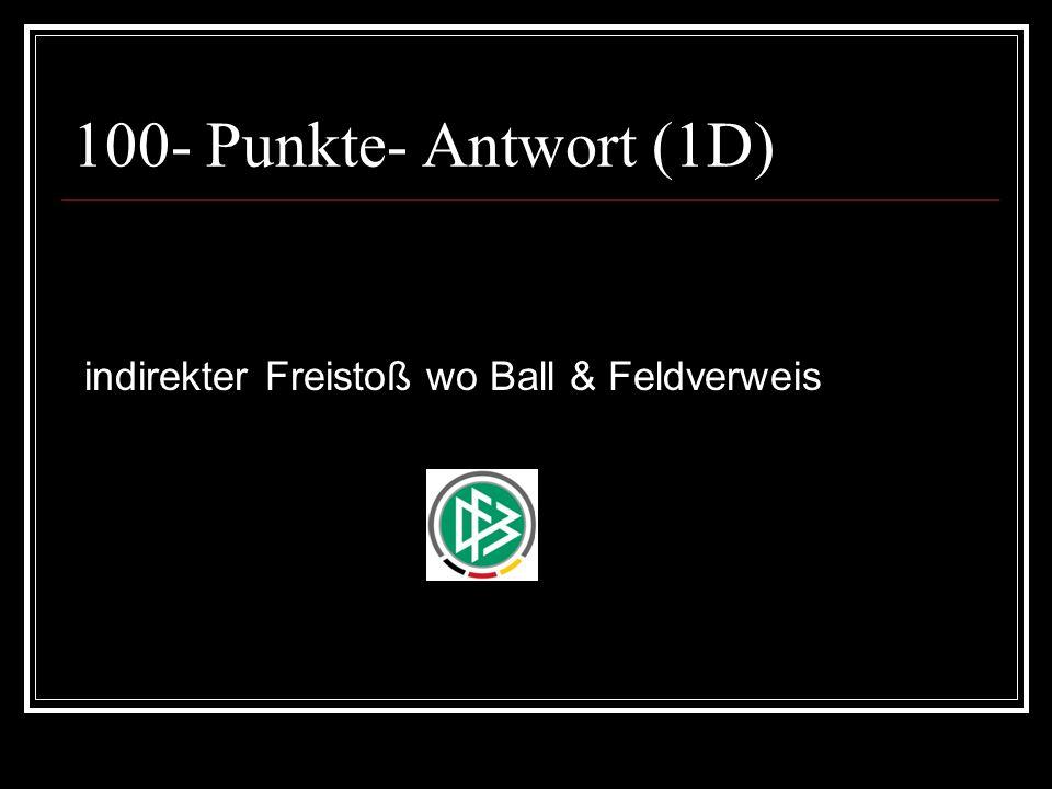 100- Punkte- Frage (1E) Als der Stürmer den Ball am geschlagenen Torwart vorbei von der Strafraumlinie aus ins leere Tor schießen will, läuft ein Auswechselspieler aufs Spielfeld und verhindert durch Handspiel ein sicheres Tor.