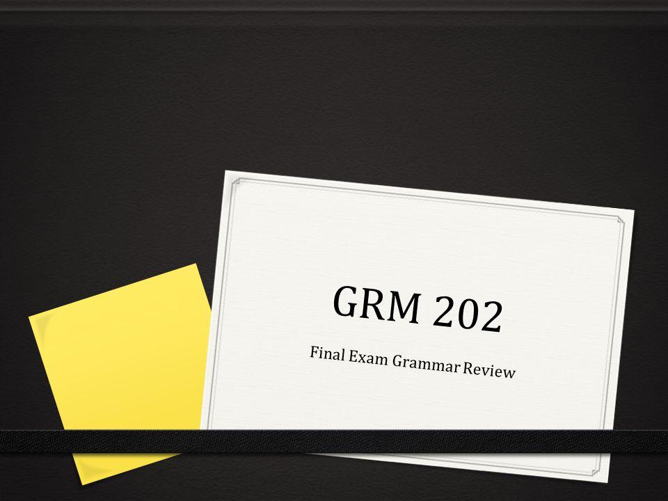 GRM 202 Final Exam Grammar Review