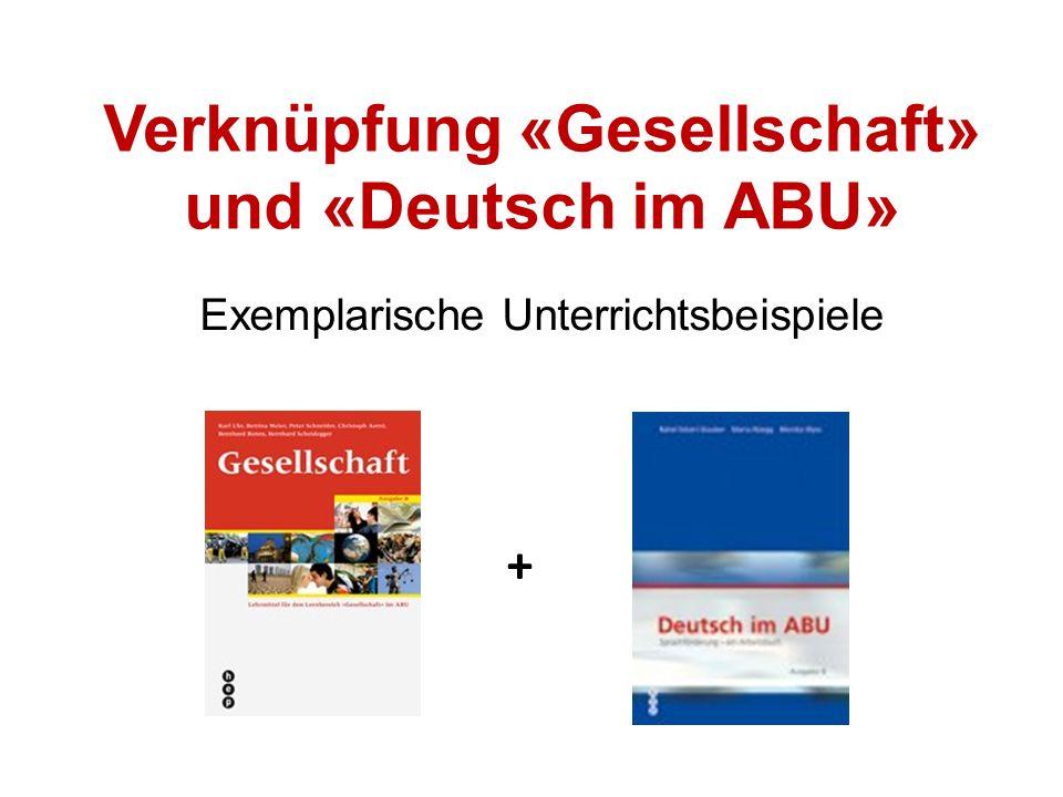 Verknüpfung «Gesellschaft» und «Deutsch im ABU» Exemplarische Unterrichtsbeispiele +
