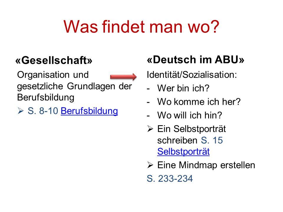 Was findet man wo? «Gesellschaft» Organisation und gesetzliche Grundlagen der Berufsbildung S. 8-10 BerufsbildungBerufsbildung «Deutsch im ABU» Identi