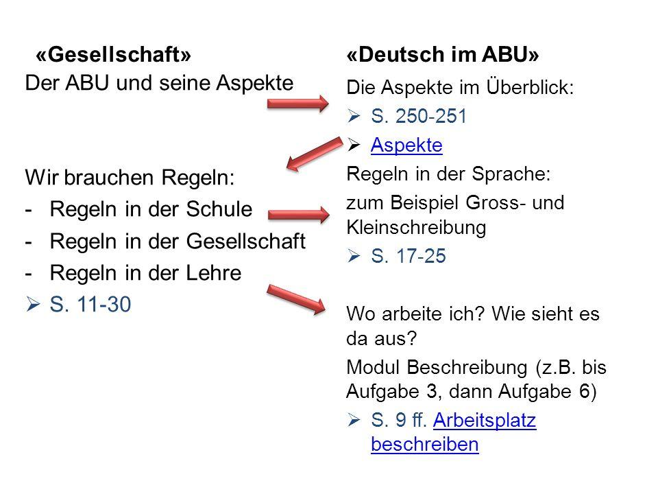 «Gesellschaft» Der ABU und seine Aspekte Wir brauchen Regeln: -Regeln in der Schule -Regeln in der Gesellschaft -Regeln in der Lehre S. 11-30 «Deutsch