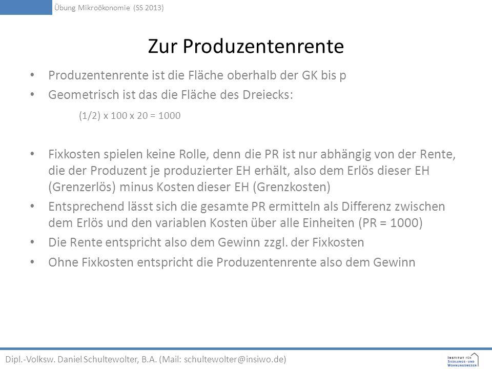 Zur Produzentenrente Produzentenrente ist die Fläche oberhalb der GK bis p Geometrisch ist das die Fläche des Dreiecks: (1/2) x 100 x 20 = 1000 Fixkos