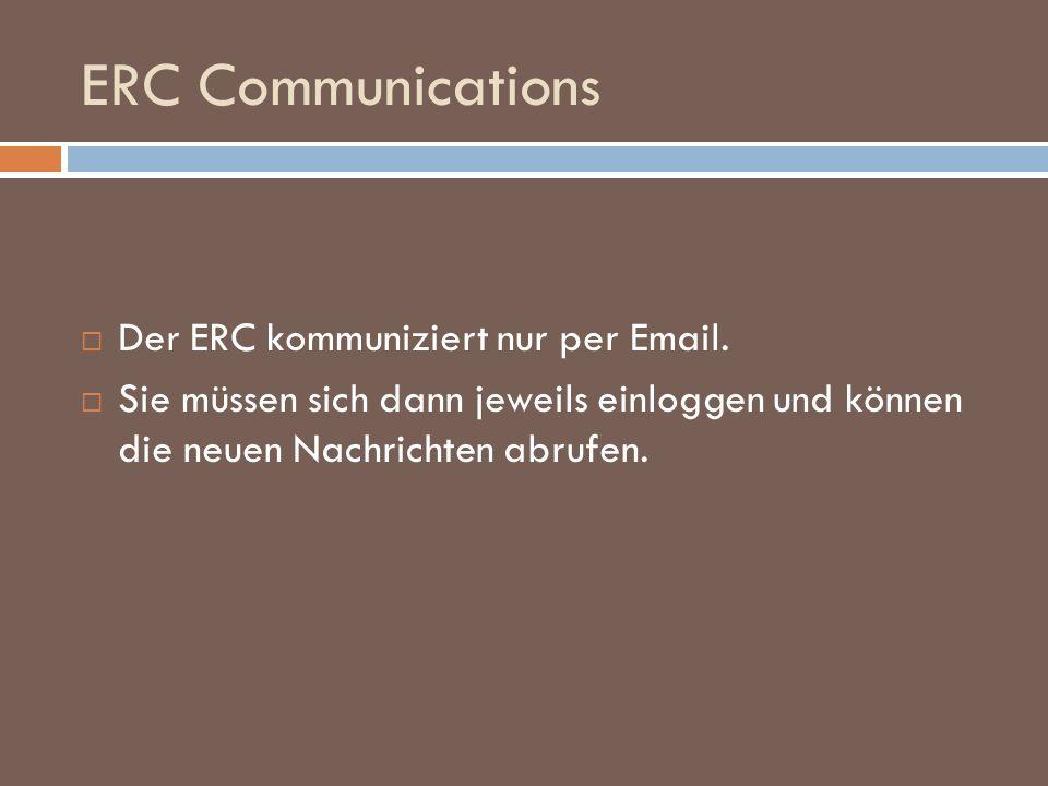 ERC Communications Der ERC kommuniziert nur per Email. Sie müssen sich dann jeweils einloggen und können die neuen Nachrichten abrufen.