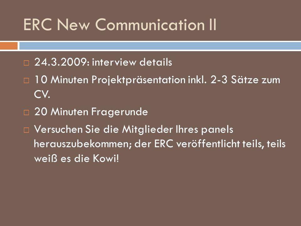 ERC New Communication II 24.3.2009: interview details 10 Minuten Projektpräsentation inkl. 2-3 Sätze zum CV. 20 Minuten Fragerunde Versuchen Sie die M