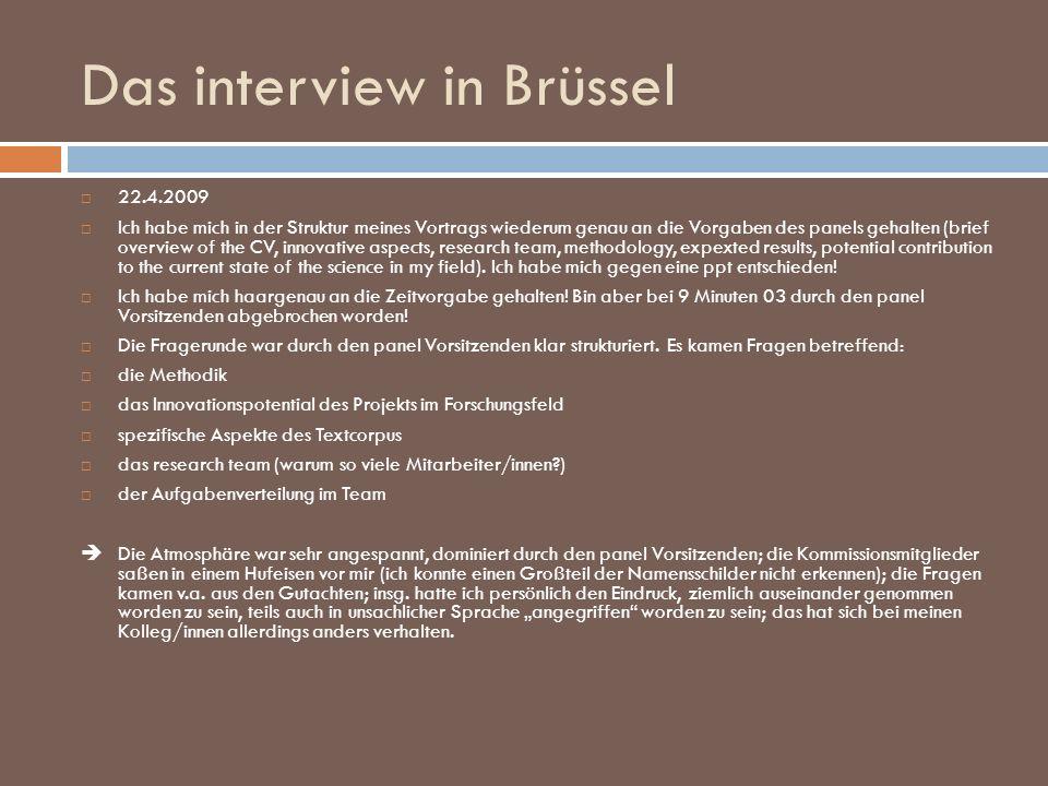 Das interview in Brüssel 22.4.2009 Ich habe mich in der Struktur meines Vortrags wiederum genau an die Vorgaben des panels gehalten (brief overview of