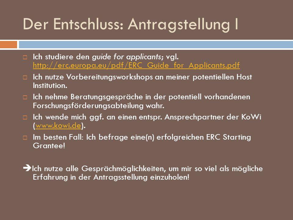 Der Entschluss: Antragstellung I Ich studiere den guide for applicants; vgl. http://erc.europa.eu/pdf/ERC_Guide_for_Applicants.pdf http://erc.europa.e