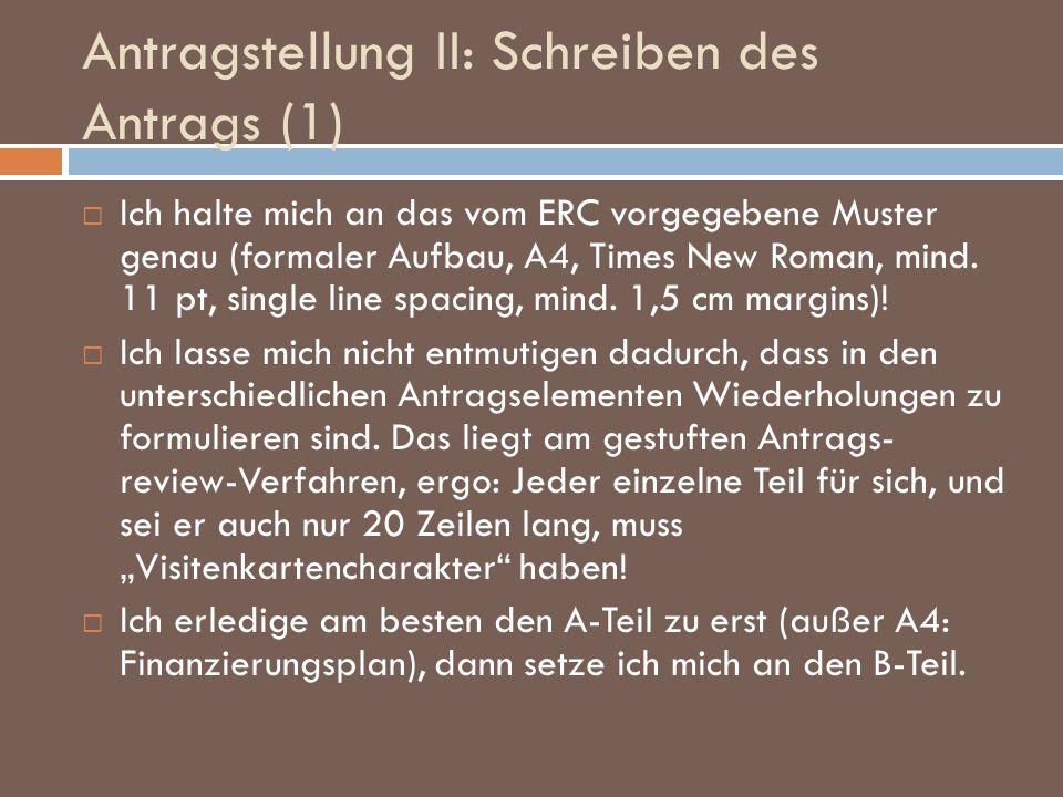 Antragstellung II: Schreiben des Antrags (1) Ich halte mich an das vom ERC vorgegebene Muster genau (formaler Aufbau, A4, Times New Roman, mind. 11 pt
