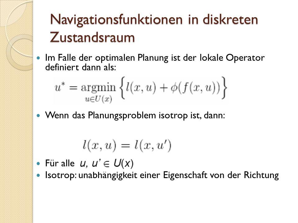 Navigationsfunktionen in diskreten Zustandsraum Im Falle der optimalen Planung ist der lokale Operator definiert dann als: Wenn das Planungsproblem is
