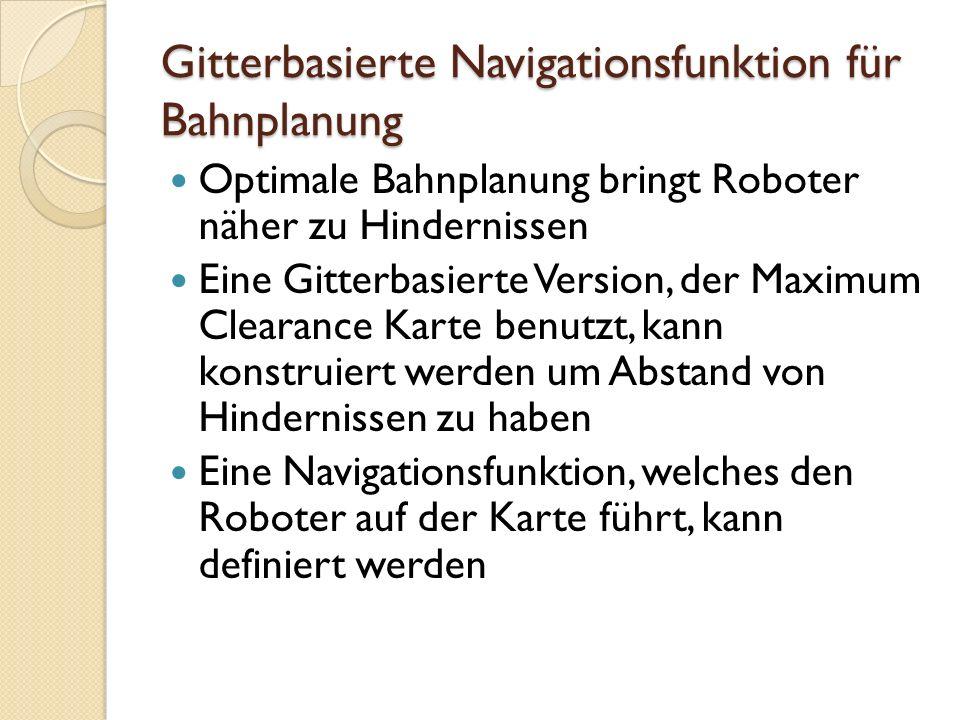 Gitterbasierte Navigationsfunktion für Bahnplanung Optimale Bahnplanung bringt Roboter näher zu Hindernissen Eine Gitterbasierte Version, der Maximum