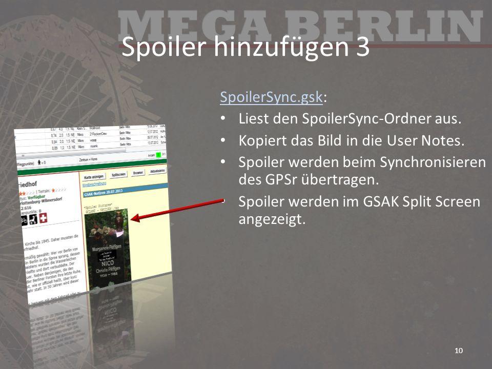 Spoiler hinzufügen 3 SpoilerSync.gskSpoilerSync.gsk: Liest den SpoilerSync-Ordner aus. Kopiert das Bild in die User Notes. Spoiler werden beim Synchro