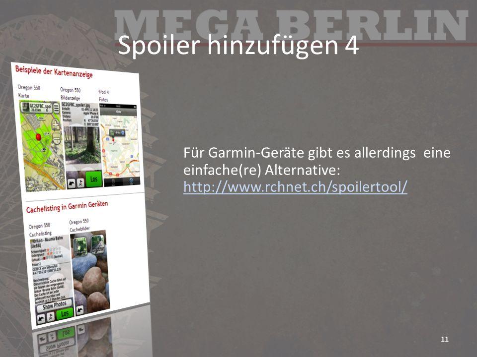 Spoiler hinzufügen 4 Für Garmin-Geräte gibt es allerdings eine einfache(re) Alternative: http://www.rchnet.ch/spoilertool/ http://www.rchnet.ch/spoile
