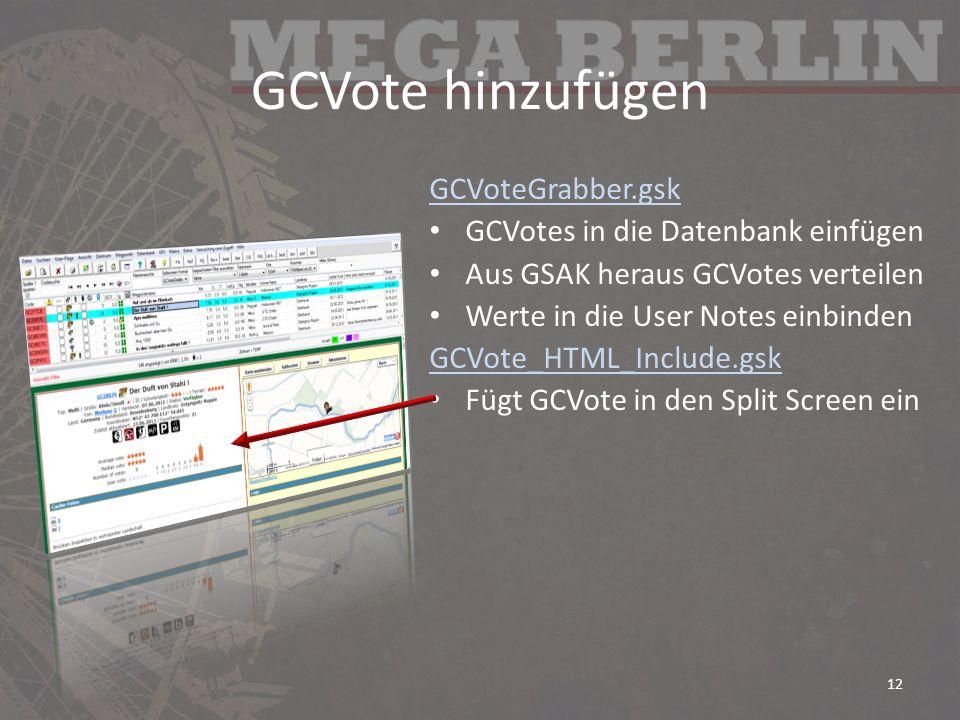 GCVote hinzufügen GCVoteGrabber.gsk GCVotes in die Datenbank einfügen Aus GSAK heraus GCVotes verteilen Werte in die User Notes einbinden GCVote_HTML_