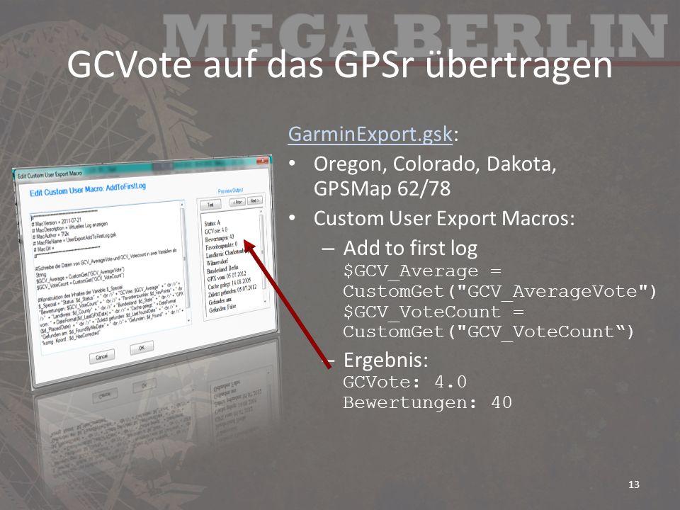 GCVote auf das GPSr übertragen GarminExport.gskGarminExport.gsk: Oregon, Colorado, Dakota, GPSMap 62/78 Custom User Export Macros: – Add to first log