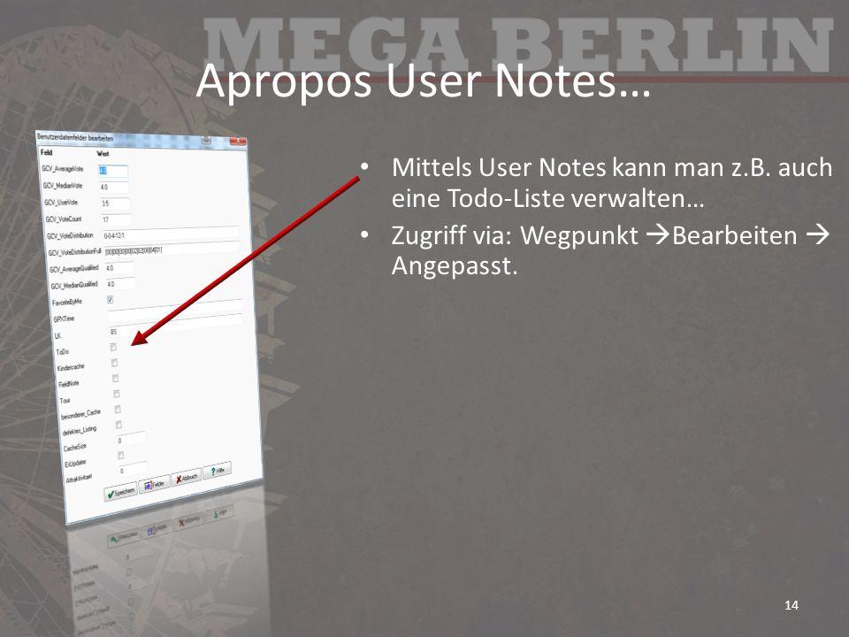 Apropos User Notes… Mittels User Notes kann man z.B. auch eine Todo-Liste verwalten… Zugriff via: Wegpunkt Bearbeiten Angepasst. 14