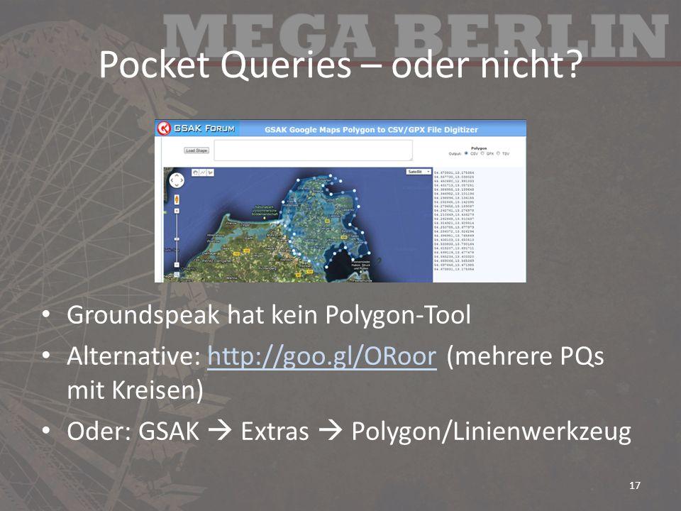 Pocket Queries – oder nicht? Groundspeak hat kein Polygon-Tool Alternative: http://goo.gl/ORoor (mehrere PQs mit Kreisen)http://goo.gl/ORoor Oder: GSA