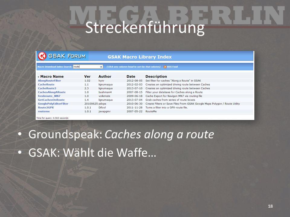 Streckenführung Groundspeak: Caches along a route GSAK: Wählt die Waffe… 18