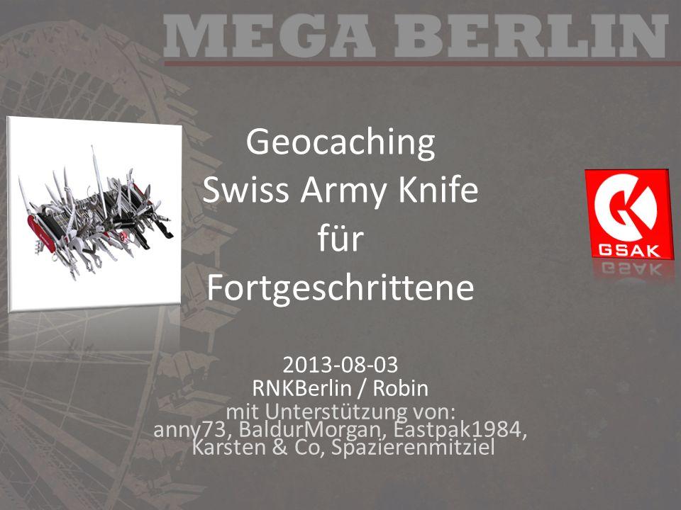 Geocaching Swiss Army Knife für Fortgeschrittene 2013-08-03 RNKBerlin / Robin mit Unterstützung von: anny73, BaldurMorgan, Eastpak1984, Karsten & Co,