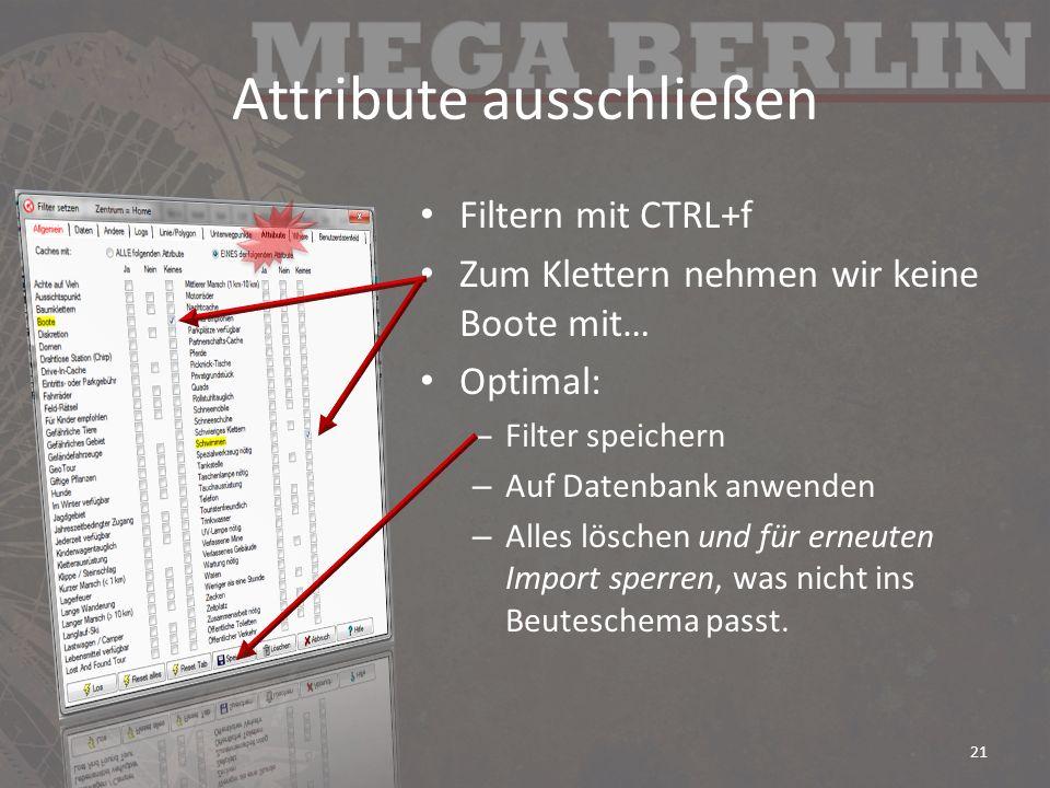 Attribute ausschließen Filtern mit CTRL+f Zum Klettern nehmen wir keine Boote mit… Optimal: – Filter speichern – Auf Datenbank anwenden – Alles lösche