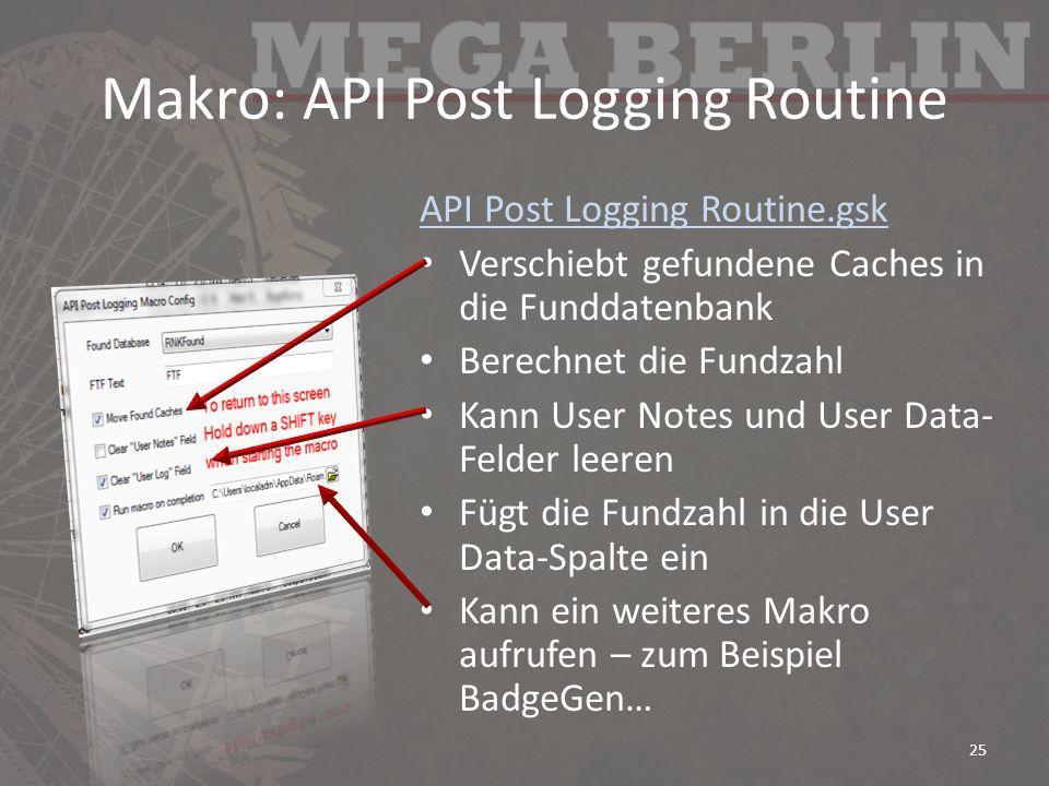 Makro: API Post Logging Routine API Post Logging Routine.gsk Verschiebt gefundene Caches in die Funddatenbank Berechnet die Fundzahl Kann User Notes u