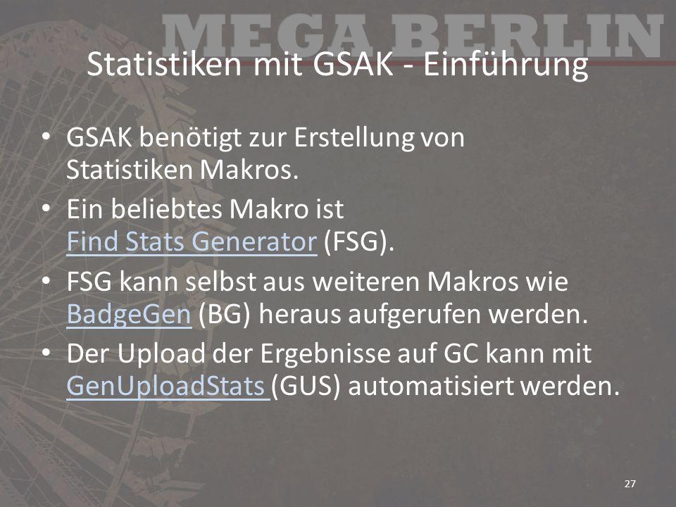 Statistiken mit GSAK - Einführung GSAK benötigt zur Erstellung von Statistiken Makros. Ein beliebtes Makro ist Find Stats Generator (FSG). Find Stats