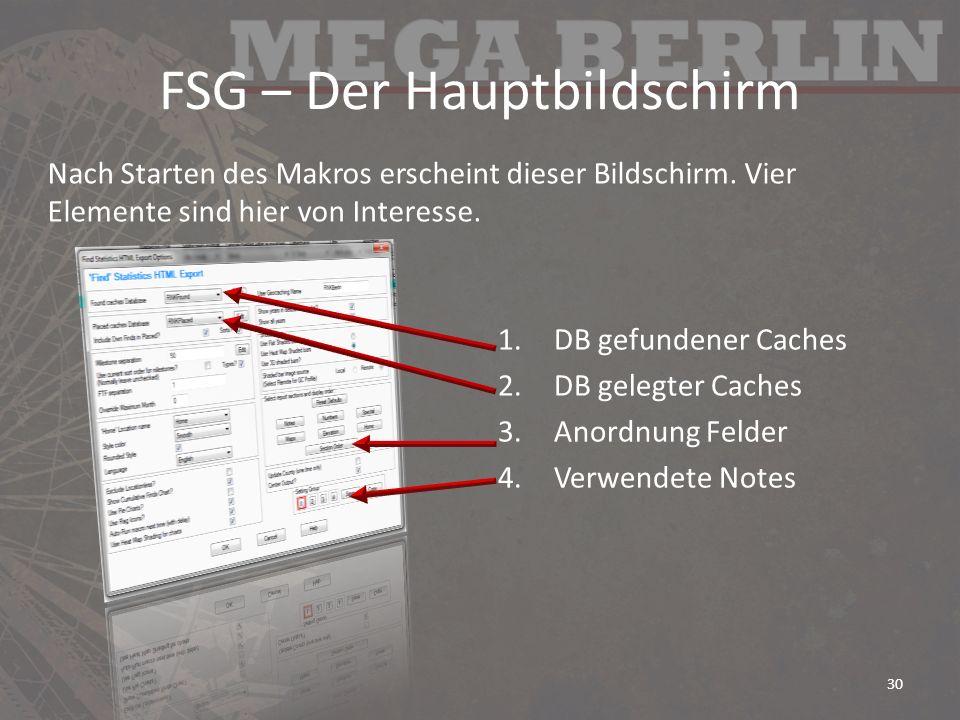 FSG – Der Hauptbildschirm 1.DB gefundener Caches 2.DB gelegter Caches 3.Anordnung Felder 4.Verwendete Notes Nach Starten des Makros erscheint dieser B