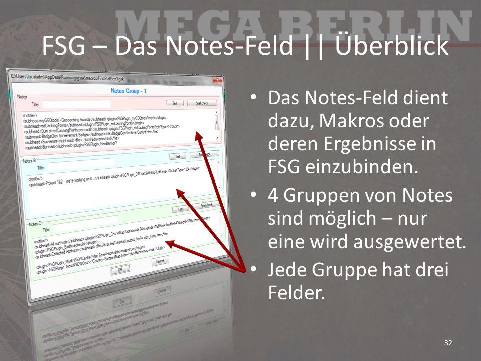 FSG – Das Notes-Feld || Überblick Das Notes-Feld dient dazu, Makros oder deren Ergebnisse in FSG einzubinden. 4 Gruppen von Notes sind möglich – nur e