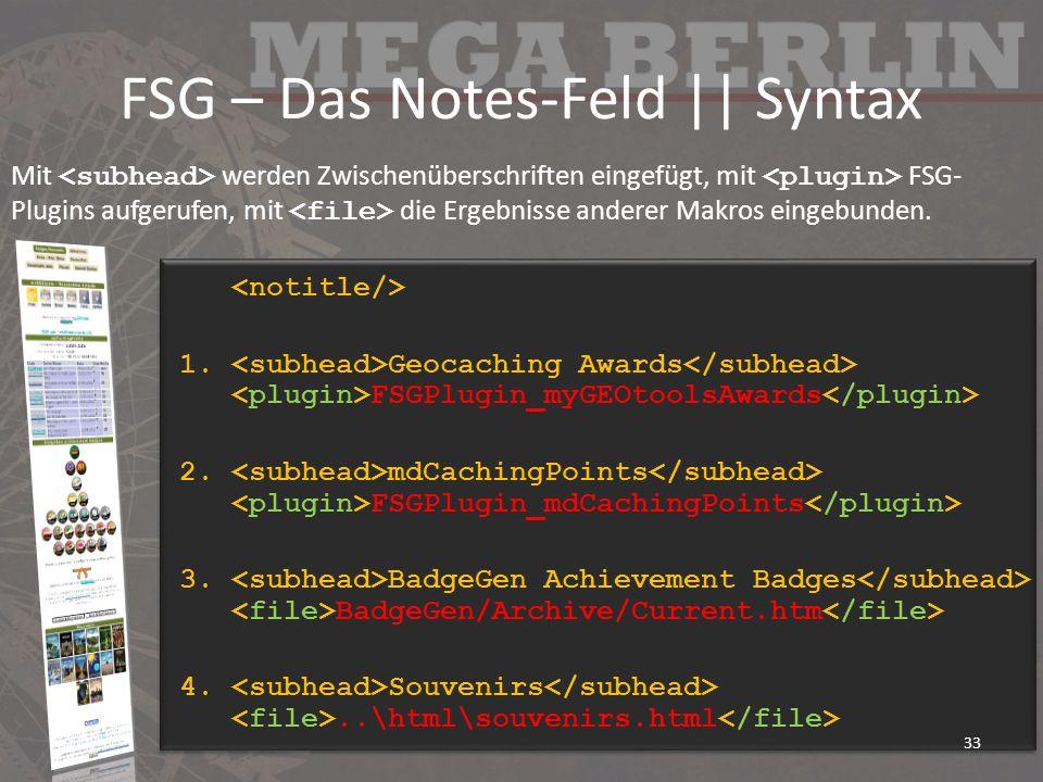 FSG – Das Notes-Feld || Syntax 1. Geocaching Awards FSGPlugin_myGEOtoolsAwards 2. mdCachingPoints FSGPlugin_mdCachingPoints 3. BadgeGen Achievement Ba