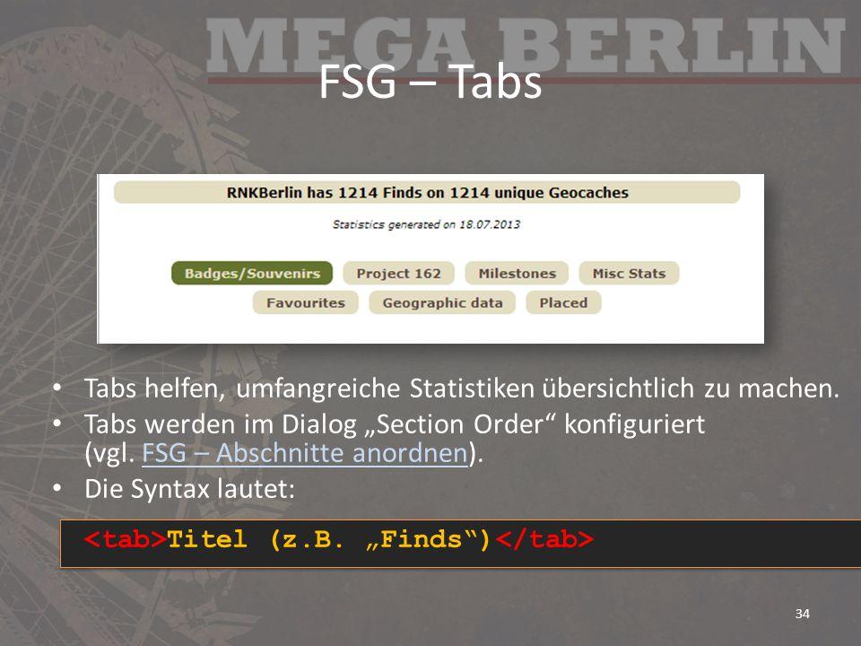 FSG – Tabs Tabs helfen, umfangreiche Statistiken übersichtlich zu machen. Tabs werden im Dialog Section Order konfiguriert (vgl. FSG – Abschnitte anor