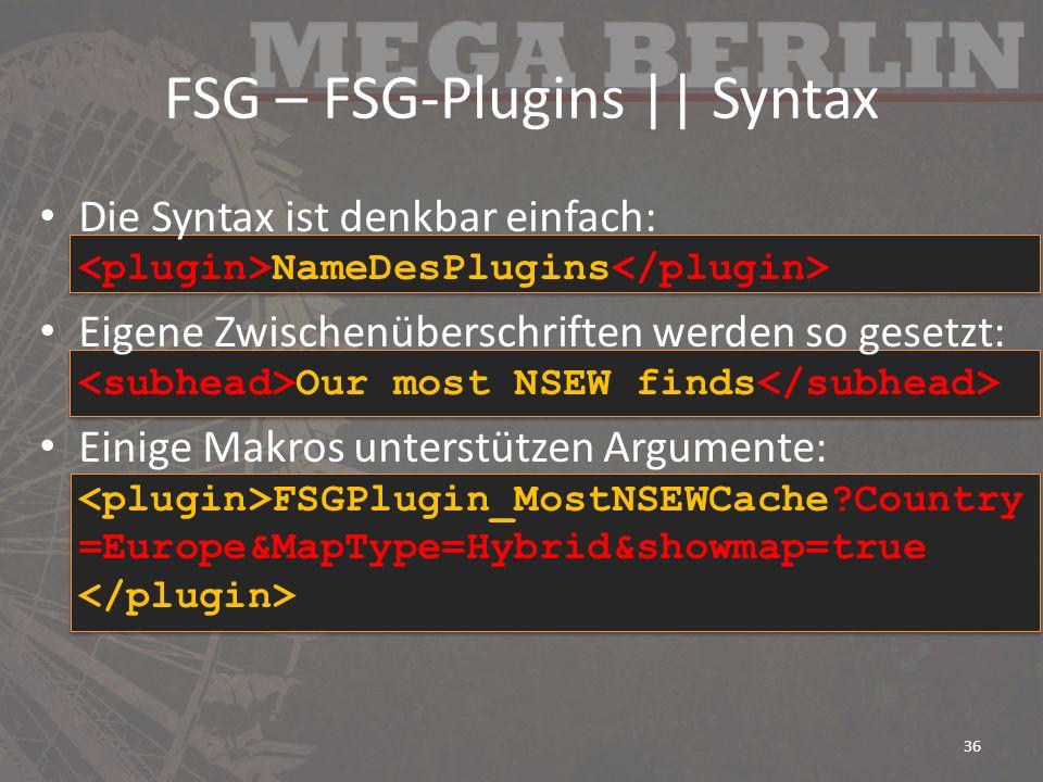 FSG – FSG-Plugins || Syntax Die Syntax ist denkbar einfach: NameDesPlugins Eigene Zwischenüberschriften werden so gesetzt: Our most NSEW finds Einige