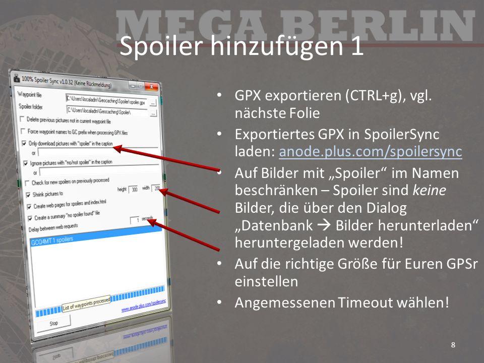 Spoiler hinzufügen 1 GPX exportieren (CTRL+g), vgl. nächste Folie Exportiertes GPX in SpoilerSync laden: anode.plus.com/spoilersyncanode.plus.com/spoi