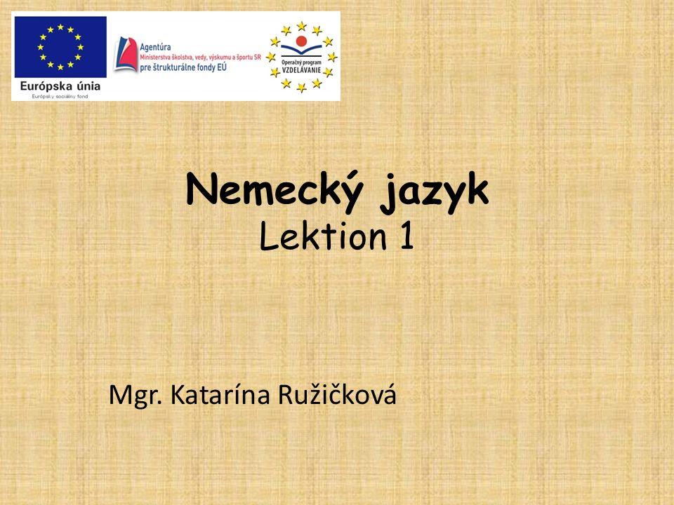 Nemecký jazyk Lektion 1 Mgr. Katarína Ružičková