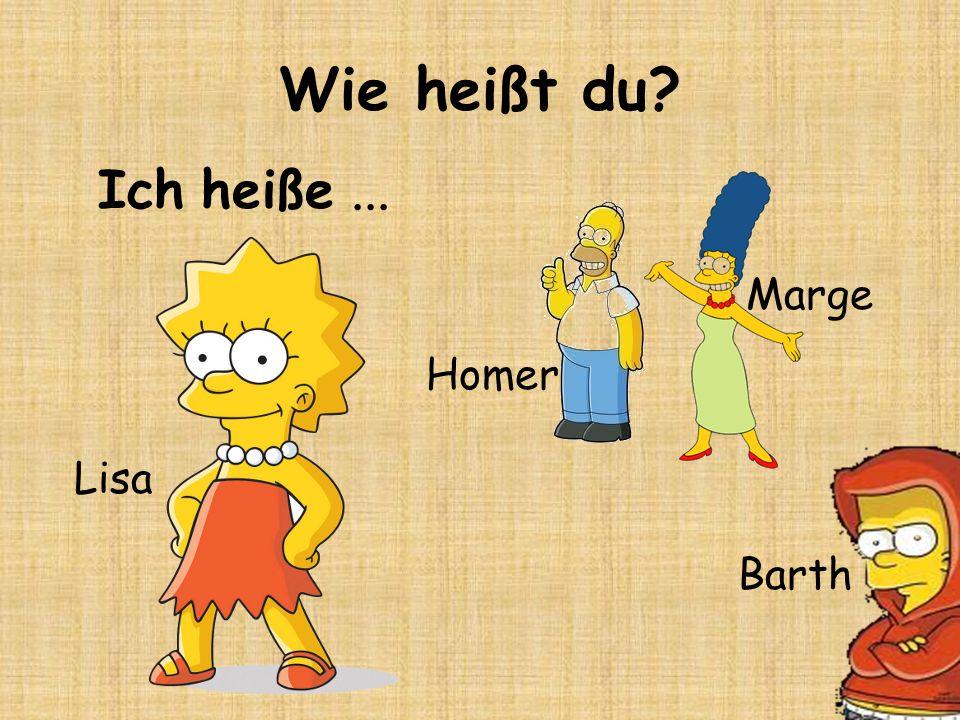 Wie heißt du? Ich heiße... Barth Homer Lisa Marge