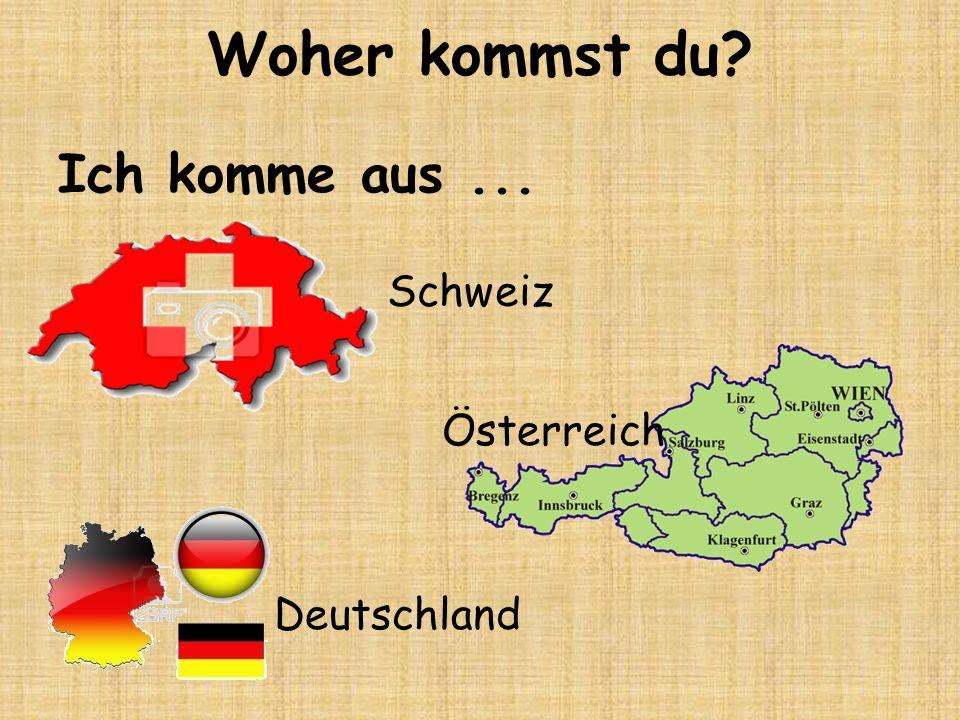 Woher kommst du? Ich komme aus... Schweiz Deutschland Österreich