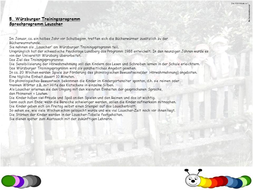 5. Würzburger Trainingsprogramm Sprachprogramm Lauscher Im Januar, ca. ein halbes Jahr vor Schulbeginn, treffen sich die Bücherwürmer zusätzlich zu de