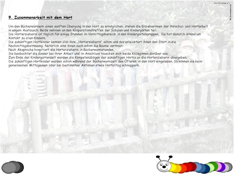 9. Zusammenarbeit mit dem Hort Um den Bücherwürmern einen sanften Übergang in den Hort zu ermöglichen, stehen die Erzieherinnen der Vorschul- und Hort