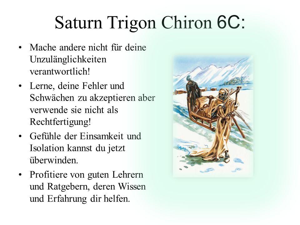 Saturn Trigon Chiron 6C: Mache andere nicht für deine Unzulänglichkeiten verantwortlich! Lerne, deine Fehler und Schwächen zu akzeptieren aber verwend