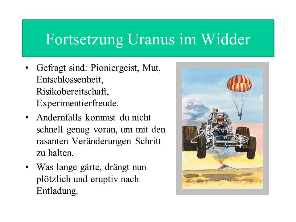 Fortsetzung Uranus im Widder Gefragt sind: Pioniergeist, Mut, Entschlossenheit, Risikobereitschaft, Experimentierfreude. Andernfalls kommst du nicht s