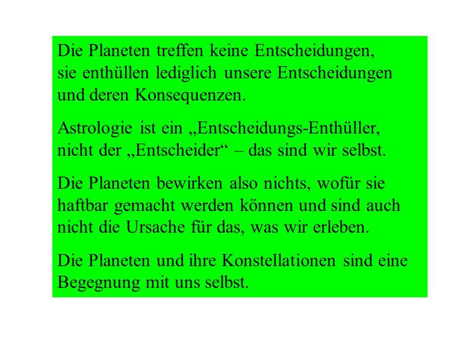 Die Planeten treffen keine Entscheidungen, sie enthüllen lediglich unsere Entscheidungen und deren Konsequenzen. Astrologie ist ein Entscheidungs-Enth
