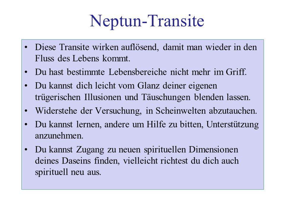 Neptun-Transite Diese Transite wirken auflösend, damit man wieder in den Fluss des Lebens kommt. Du hast bestimmte Lebensbereiche nicht mehr im Griff.