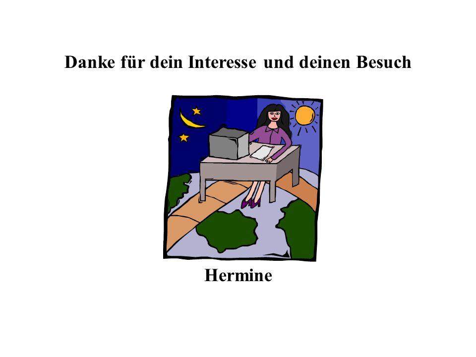 Danke für dein Interesse und deinen Besuch Hermine